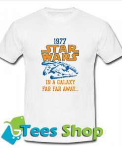 1977 Star Wars In A Galaxy Far Far Away T-Shirt