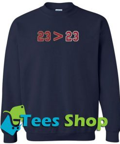 23 more than 23 Sweatshirt