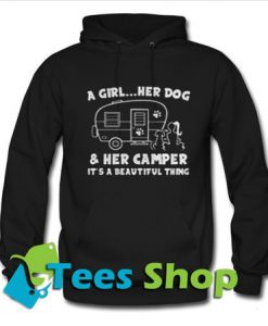 A Girl - Her Dog And Her Camper It's A Beautiful Thing Hoodie - Tees Shop