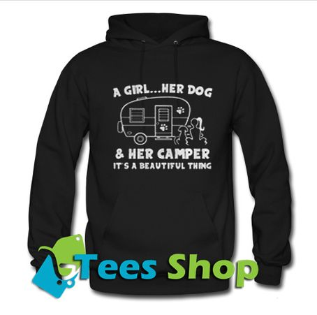 A Girl – Her Dog And Her Camper It's A Beautiful Thing Hoodie – Tees Shop