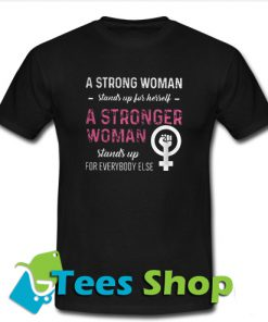 A Strong Woman Stands Up For Herself T-Shirt