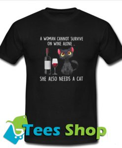 A Woman Cannot Survive On Wine T-Shirt