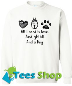All I Need Is Love And Ghibli And A Dog Sweatshirt