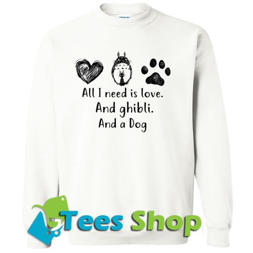 All I Need Is Love And Ghibli And A Dog Sweatshirt