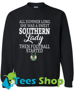 All Summer Long She Was A Sweet Southern Lady Then Football Started Sweatshirt