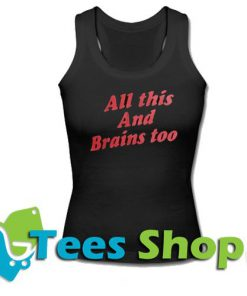 All This And Brains Too Tanktop