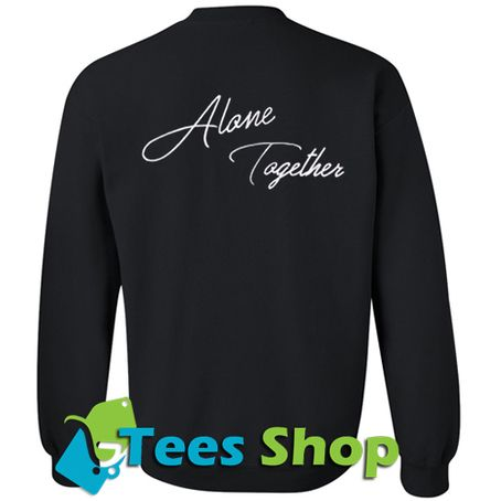 Alone Together Sweatshirt BACK - Tees Shop