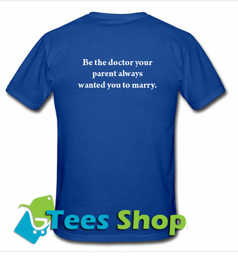 Be The Doctor Your Parents Always T-Shirt Back