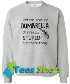 Better Grab My Dumbrella Sweatshirt
