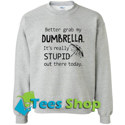 Better Grab My Dumbrella Sweatshirt