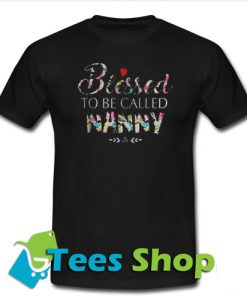 Blessed To Be Called Nanny T-Shirt