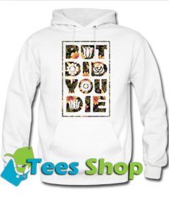 But Did You Die Hoodie