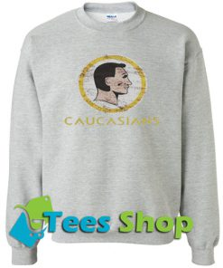 Caucasians Sweatshirt