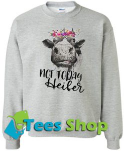 Cow not today heiber Sweatshirt