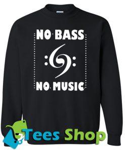 Cute No Bass No Music Sweatshirt