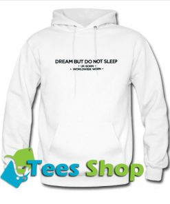 Dream But Do Not Sleep Hoodie