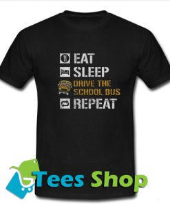 Eat Sleep Driver The School Bus Repeat T-Shirt