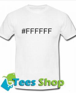 #FFFFF T-shirt