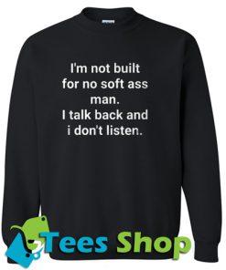 I'm Not Built For No Soft Ass Man Sweatshirt