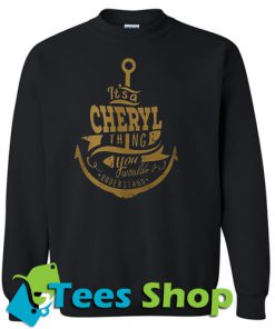 Its A Cheryl Thing You Wouldnt Sweatshirt