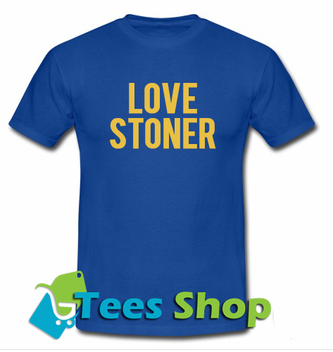 Love Stoner T-Shirt