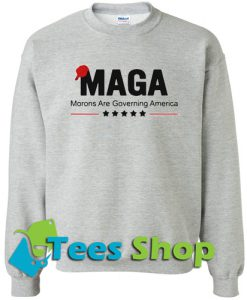 Maga morons are governing america Sweatshirt