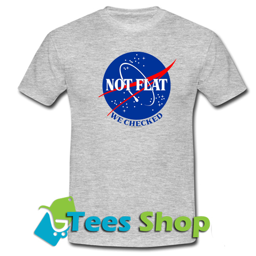 Not Flat We Checked T-shirt
