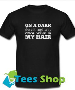 On a dark desert highway T-Shirt