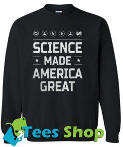 Science Made America Great Sweatshirt