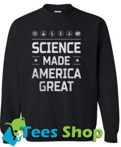 Science Made America Great Sweatshirt