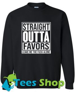 Straight outta favors Sweat-shirt