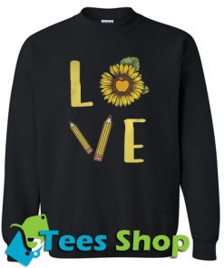 Sunflowers Teacher Love Sweatshirt