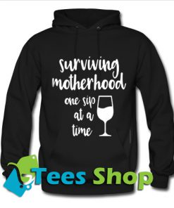Surviving motherhood one sip at a time Hoodie
