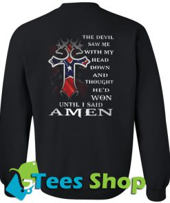 The Devil Saw Me With My Head Sweatshirt back