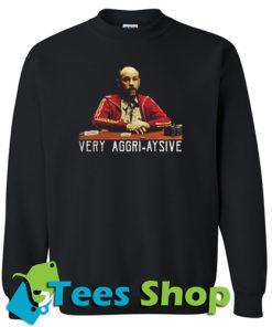 Very aggri aysive Sweatshirt