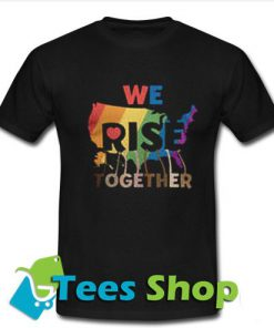 We Rise Together Tshirt