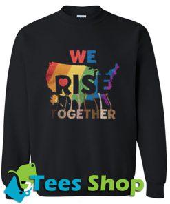 We Rise Together Sweatshirt