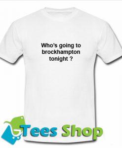 Who's going to brockhampton tonight T-Shirt