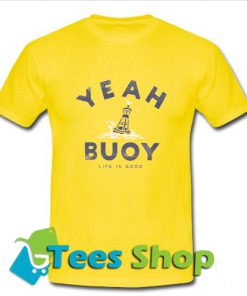Yeah Buoy Life is Good T-Shirt