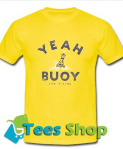 e834c511 Yeah Buoy Life is Good T-Shirt
