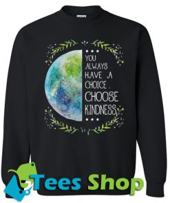 You Always Have A Choice Sweatshirt