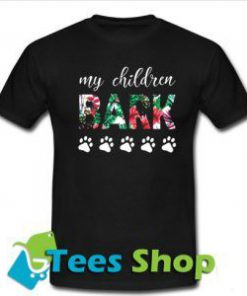 You searched for my children bark T-Shirt - Tees Shop