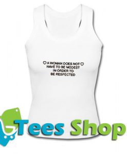 a woman does not have to be modest in order to be respected Tank top