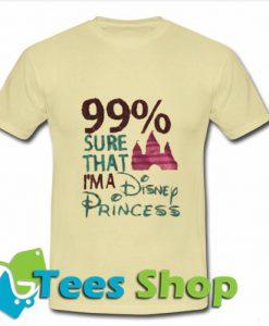 99% Sure That I'm A Disnep Princess T Shirt