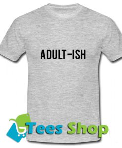 Adult Ish T Shirt