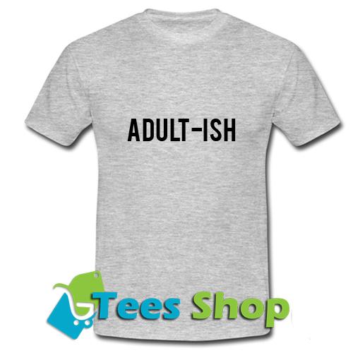 Adult Ish T Shirt