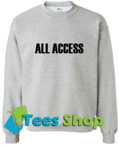 All Access Sweatshirt