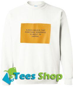 Always believe thairtht something Sweatshirt