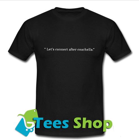 Lets Connect After Coachella T Shirt