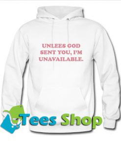 Unlees God Sent You Hoodie